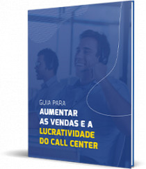 Guia para aumentar as vendas e a lucratividade do Call Center